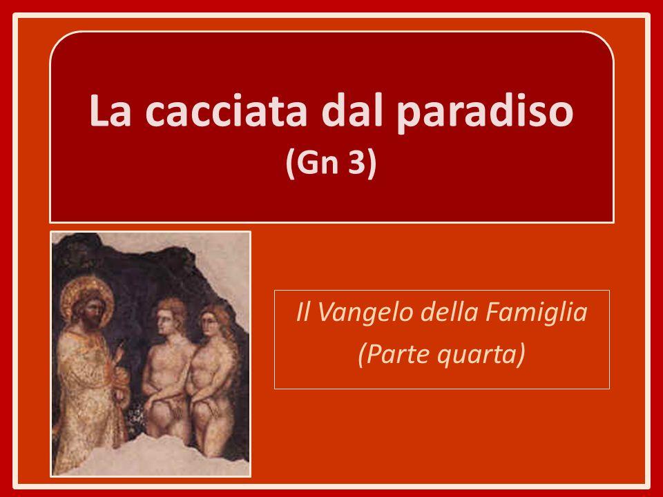 La cacciata dal paradiso (Gn 3) Il Vangelo della Famiglia (Parte quarta)