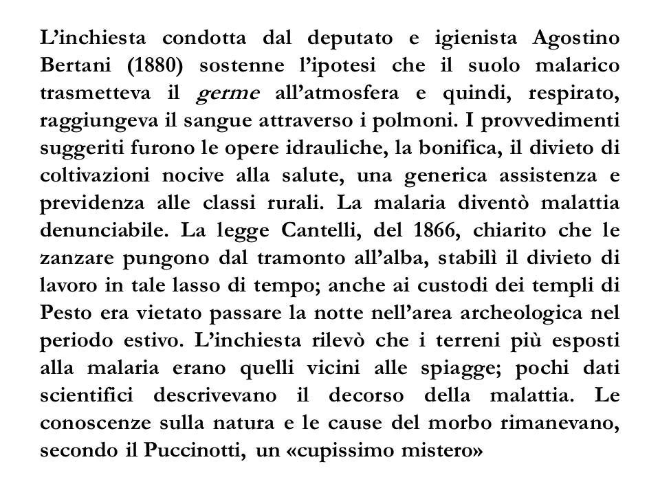 L'inchiesta condotta dal deputato e igienista Agostino Bertani (1880) sostenne l'ipotesi che il suolo malarico trasmetteva il germe all'atmosfera e qu