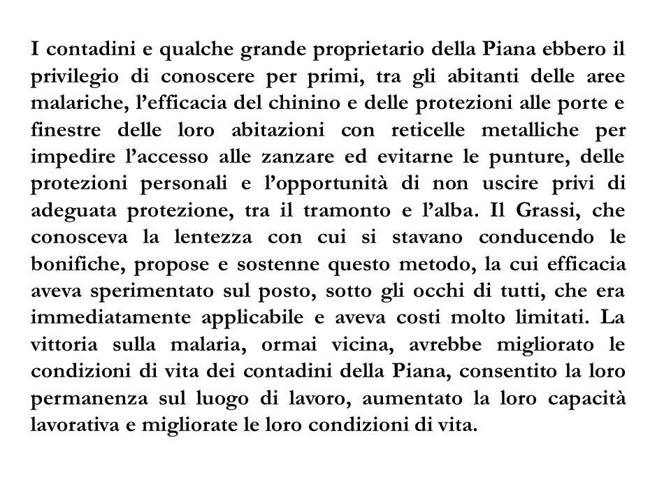 I contadini e qualche grande proprietario della Piana ebbero il privilegio di conoscere per primi, tra gli abitanti delle aree malariche, l'efficacia
