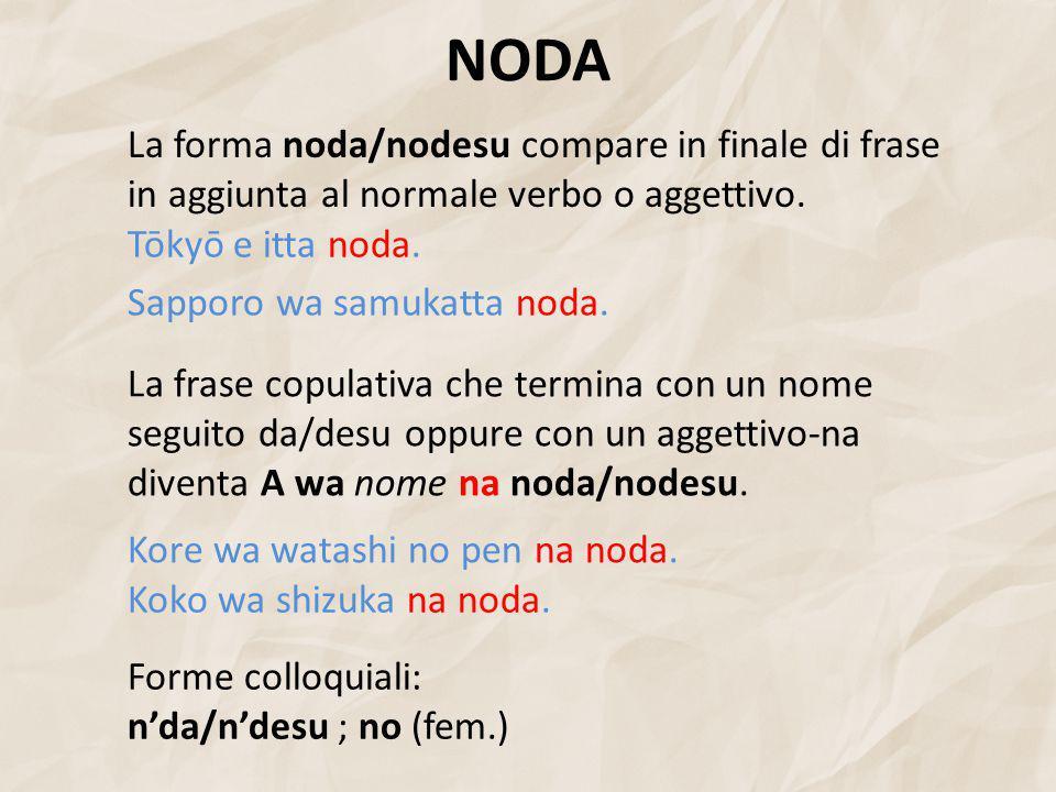 NODA La forma noda/nodesu compare in finale di frase in aggiunta al normale verbo o aggettivo.