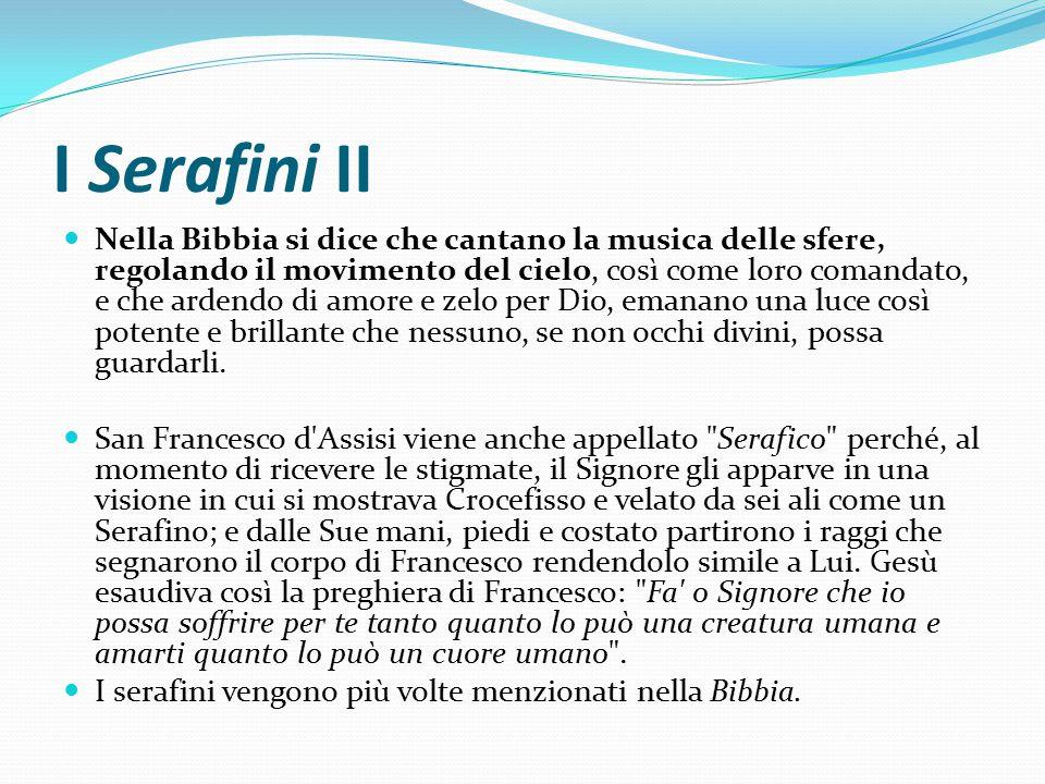 I Serafini II Nella Bibbia si dice che cantano la musica delle sfere, regolando il movimento del cielo, così come loro comandato, e che ardendo di amo