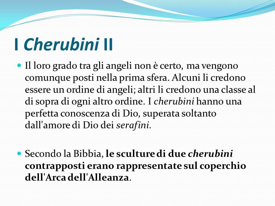 I Cherubini II Il loro grado tra gli angeli non è certo, ma vengono comunque posti nella prima sfera. Alcuni li credono essere un ordine di angeli; al