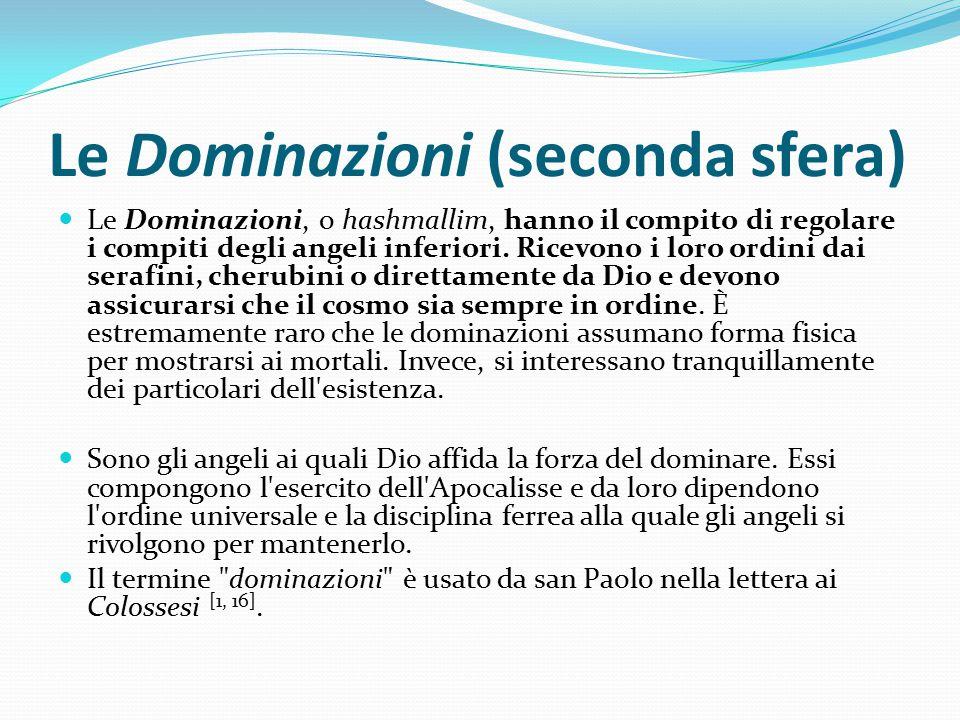 Le Dominazioni (seconda sfera) Le Dominazioni, o hashmallim, hanno il compito di regolare i compiti degli angeli inferiori. Ricevono i loro ordini dai