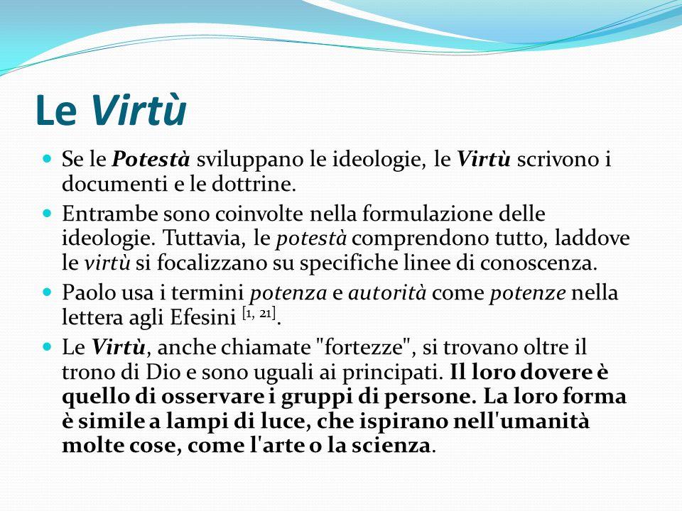 Le Virtù Se le Potestà sviluppano le ideologie, le Virtù scrivono i documenti e le dottrine. Entrambe sono coinvolte nella formulazione delle ideologi