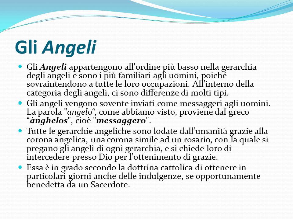 Gli Angeli Gli Angeli appartengono all'ordine più basso nella gerarchia degli angeli e sono i più familiari agli uomini, poiché sovraintendono a tutte