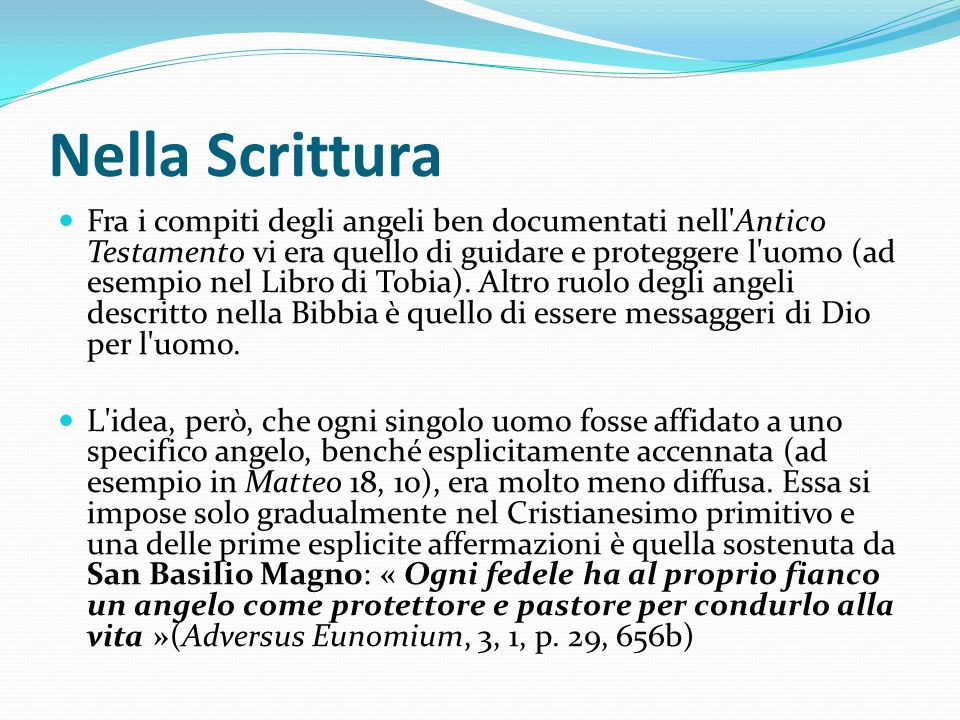 Nella Scrittura Fra i compiti degli angeli ben documentati nell'Antico Testamento vi era quello di guidare e proteggere l'uomo (ad esempio nel Libro d