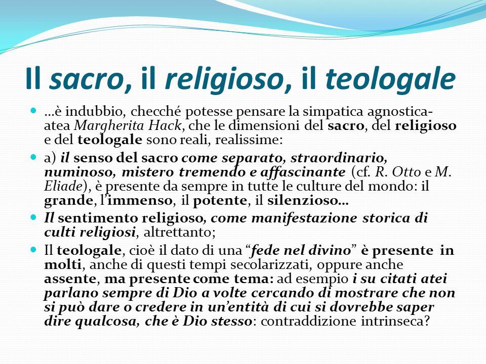Il sacro, il religioso, il teologale …è indubbio, checché potesse pensare la simpatica agnostica- atea Margherita Hack, che le dimensioni del sacro, d