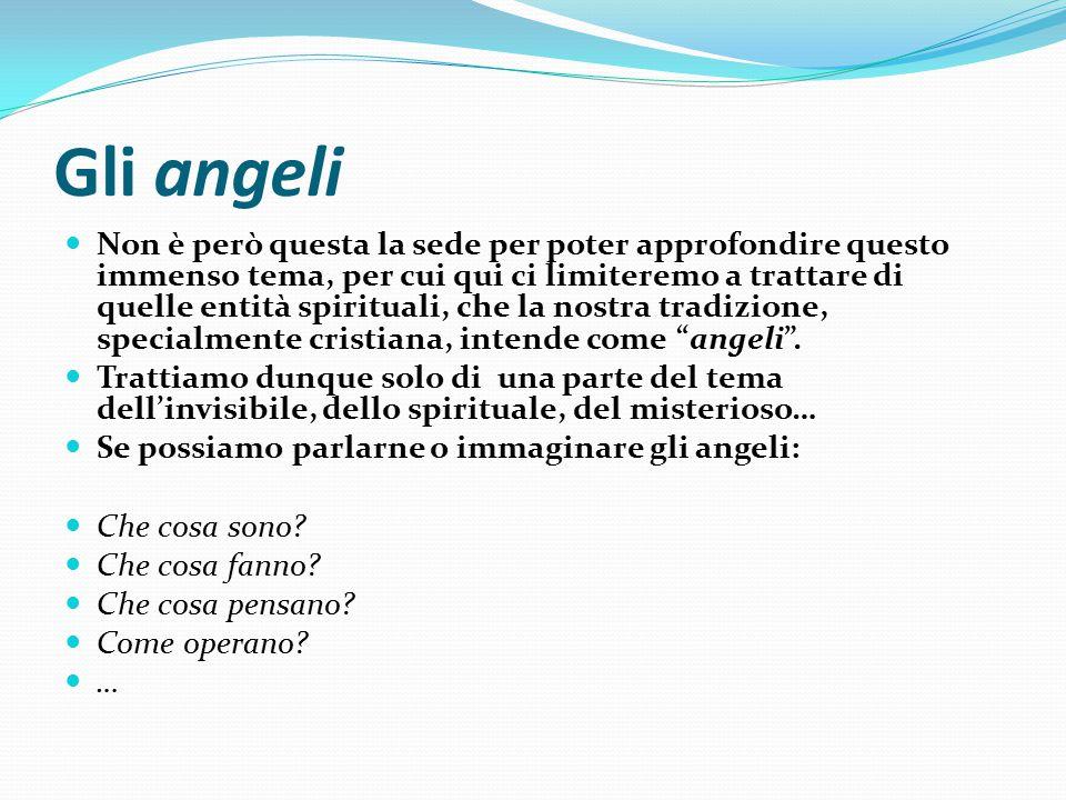 Gli angeli Non è però questa la sede per poter approfondire questo immenso tema, per cui qui ci limiteremo a trattare di quelle entità spirituali, che