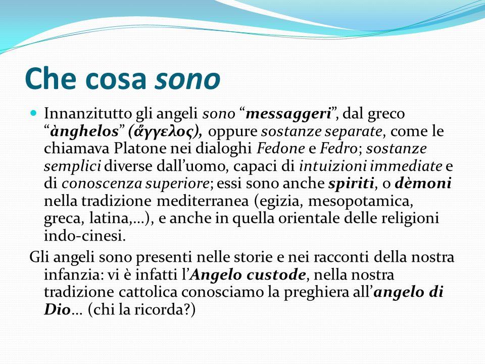 """Che cosa sono Innanzitutto gli angeli sono """"messaggeri"""", dal greco """"ànghelos"""" (ά̉γγελος), oppure sostanze separate, come le chiamava Platone nei dialo"""