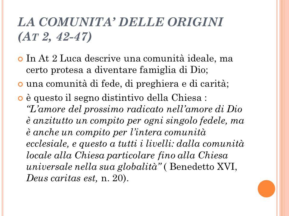 LA COMUNITA' DELLE ORIGINI (A T 2, 42-47) In At 2 Luca descrive una comunità ideale, ma certo protesa a diventare famiglia di Dio; una comunità di fed