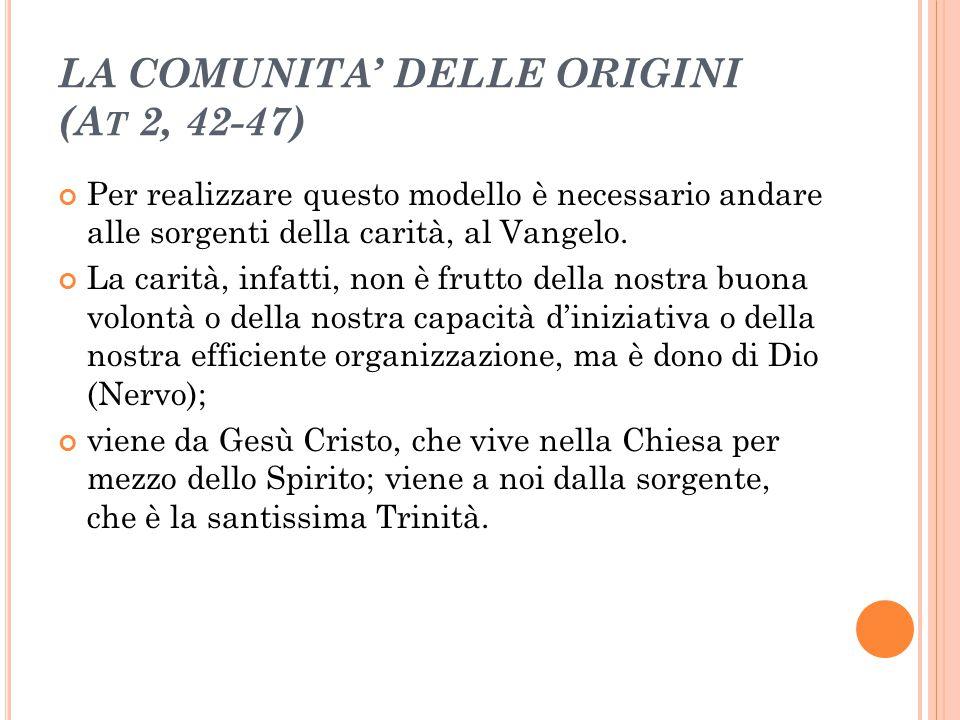 LA COMUNITA' DELLE ORIGINI (A T 2, 42-47) Per realizzare questo modello è necessario andare alle sorgenti della carità, al Vangelo. La carità, infatti