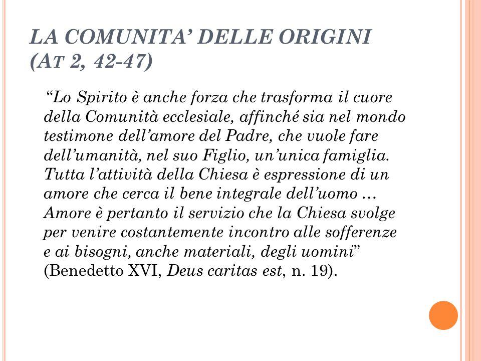 """LA COMUNITA' DELLE ORIGINI (A T 2, 42-47) """" Lo Spirito è anche forza che trasforma il cuore della Comunità ecclesiale, affinché sia nel mondo testimon"""