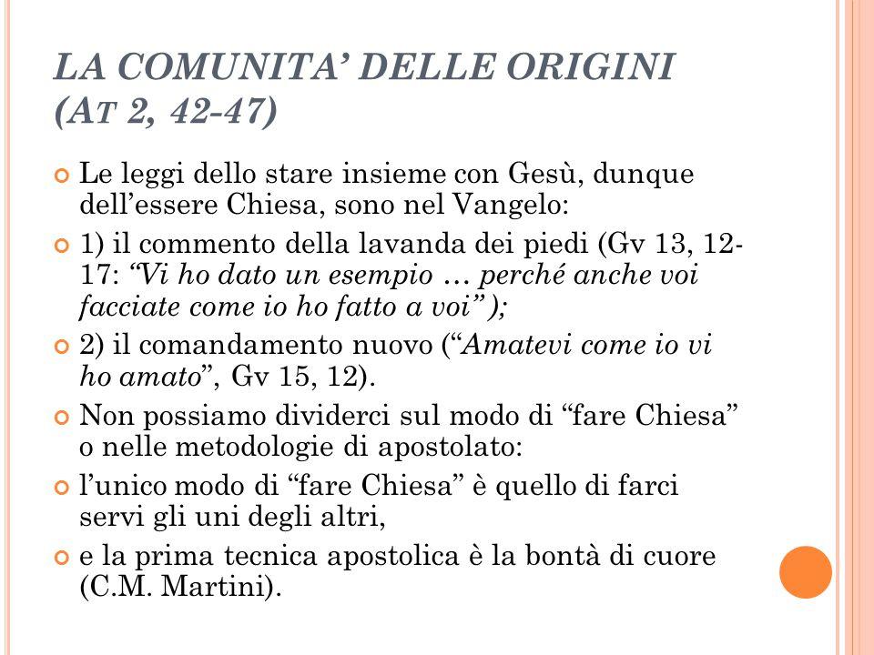 LA COMUNITA' DELLE ORIGINI (A T 2, 42-47) Le leggi dello stare insieme con Gesù, dunque dell'essere Chiesa, sono nel Vangelo: 1) il commento della lav