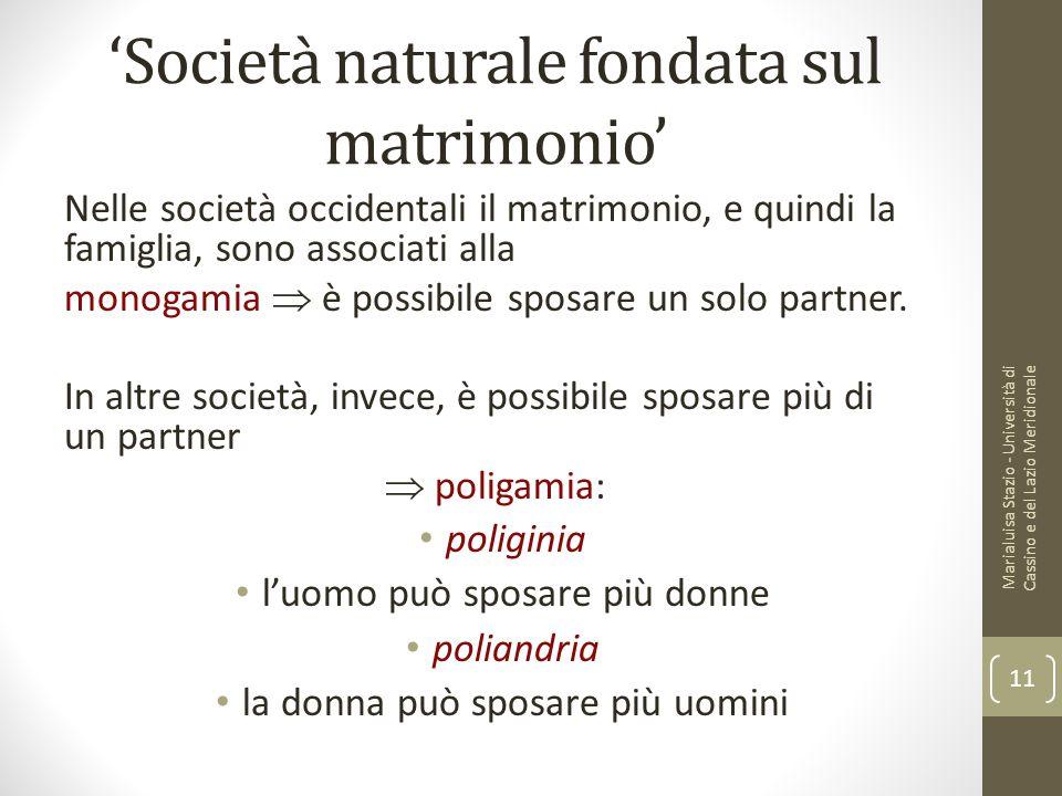 'Società naturale fondata sul matrimonio' Nelle società occidentali il matrimonio, e quindi la famiglia, sono associati alla monogamia  è possibile s