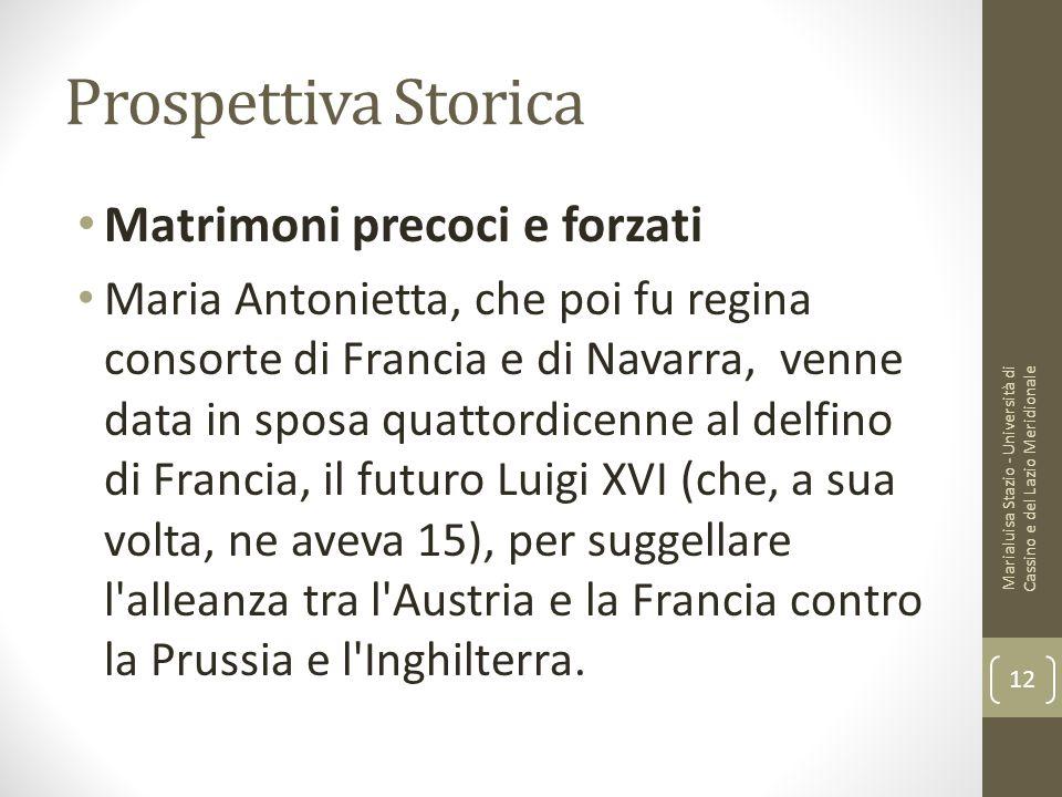 Prospettiva Storica Matrimoni precoci e forzati Maria Antonietta, che poi fu regina consorte di Francia e di Navarra, venne data in sposa quattordicen
