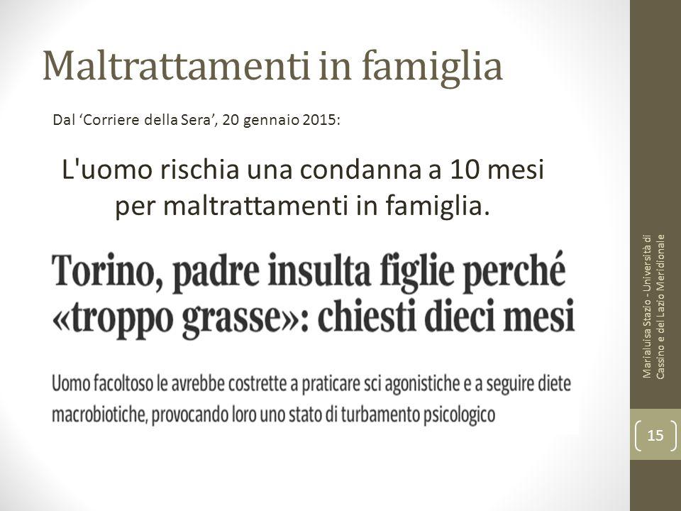 Maltrattamenti in famiglia Dal 'Corriere della Sera', 20 gennaio 2015: L'uomo rischia una condanna a 10 mesi per maltrattamenti in famiglia. Marialuis
