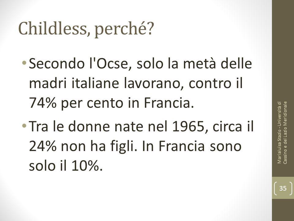 Childless, perché? Secondo l'Ocse, solo la metà delle madri italiane lavorano, contro il 74% per cento in Francia. Tra le donne nate nel 1965, circa i