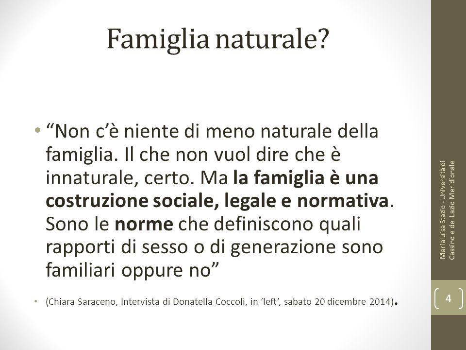 """Famiglia naturale? """"Non c'è niente di meno naturale della famiglia. Il che non vuol dire che è innaturale, certo. Ma la famiglia è una costruzione soc"""