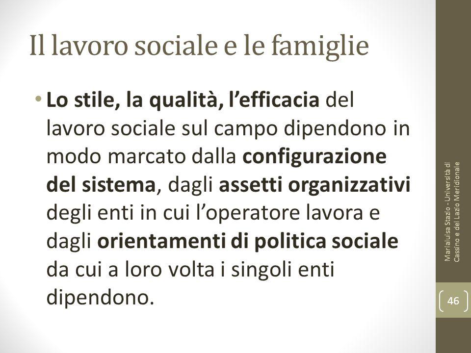 Il lavoro sociale e le famiglie Lo stile, la qualità, l'efficacia del lavoro sociale sul campo dipendono in modo marcato dalla configurazione del sist
