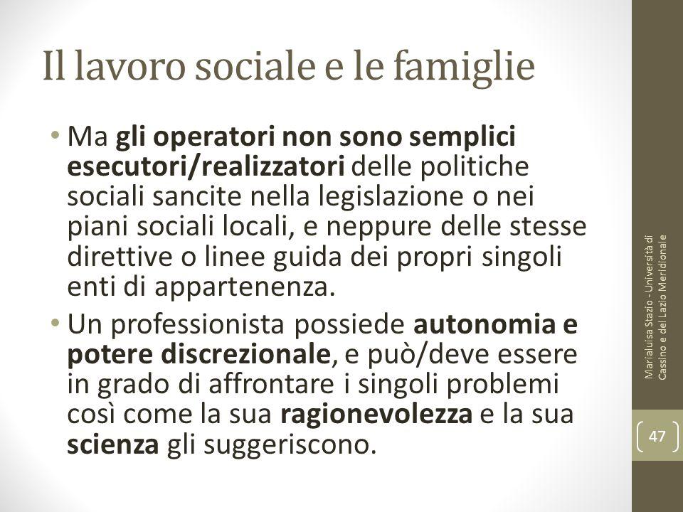 Il lavoro sociale e le famiglie Ma gli operatori non sono semplici esecutori/realizzatori delle politiche sociali sancite nella legislazione o nei pia