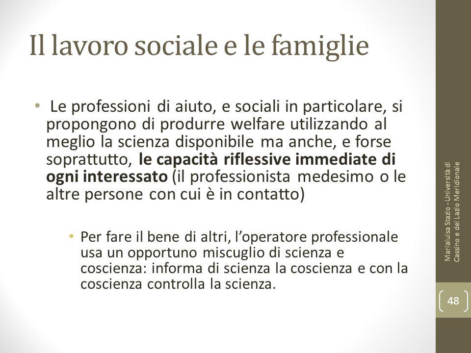 Il lavoro sociale e le famiglie Le professioni di aiuto, e sociali in particolare, si propongono di produrre welfare utilizzando al meglio la scienza