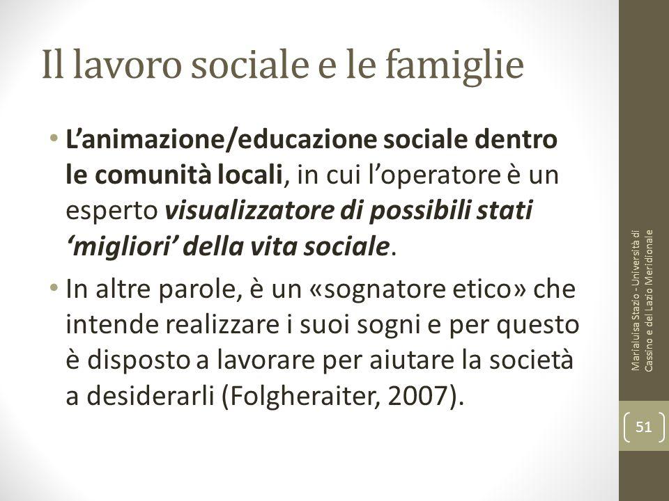 Il lavoro sociale e le famiglie L'animazione/educazione sociale dentro le comunità locali, in cui l'operatore è un esperto visualizzatore di possibili