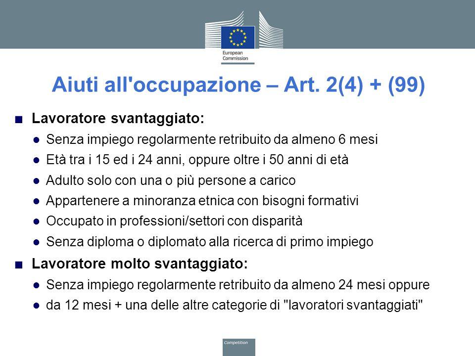 Aiuti all'occupazione – Art. 2(4) + (99) ■ Lavoratore svantaggiato: ● Senza impiego regolarmente retribuito da almeno 6 mesi ● Età tra i 15 ed i 24 an