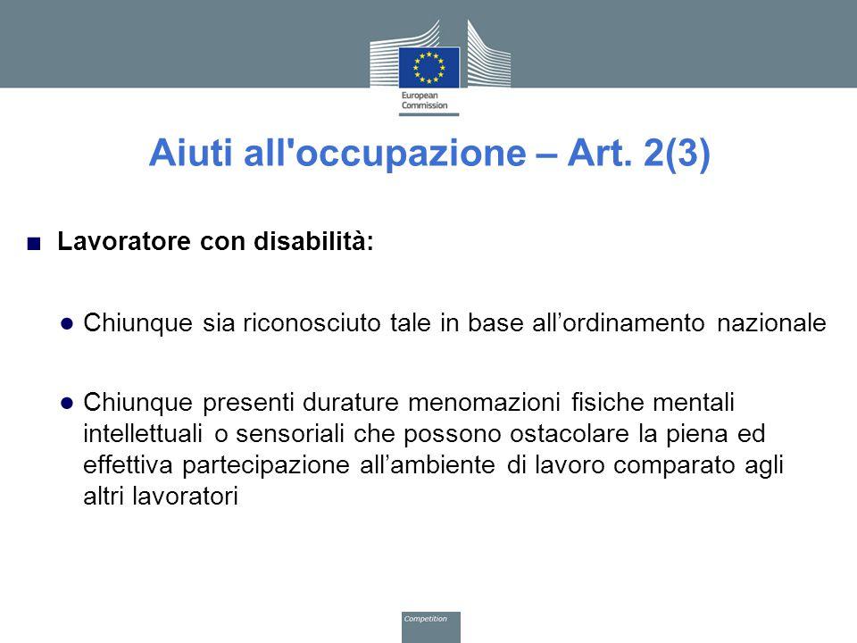 Aiuti all'occupazione – Art. 2(3) ■ Lavoratore con disabilità: ● Chiunque sia riconosciuto tale in base all'ordinamento nazionale ● Chiunque presenti