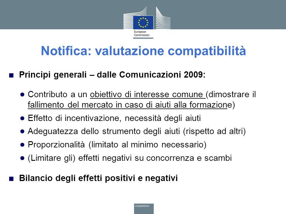 Notifica: valutazione compatibilità ■ Principi generali – dalle Comunicazioni 2009: ● Contributo a un obiettivo di interesse comune (dimostrare il fal