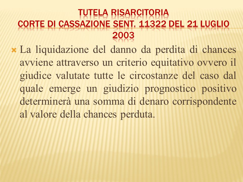  La liquidazione del danno da perdita di chances avviene attraverso un criterio equitativo ovvero il giudice valutate tutte le circostanze del caso d