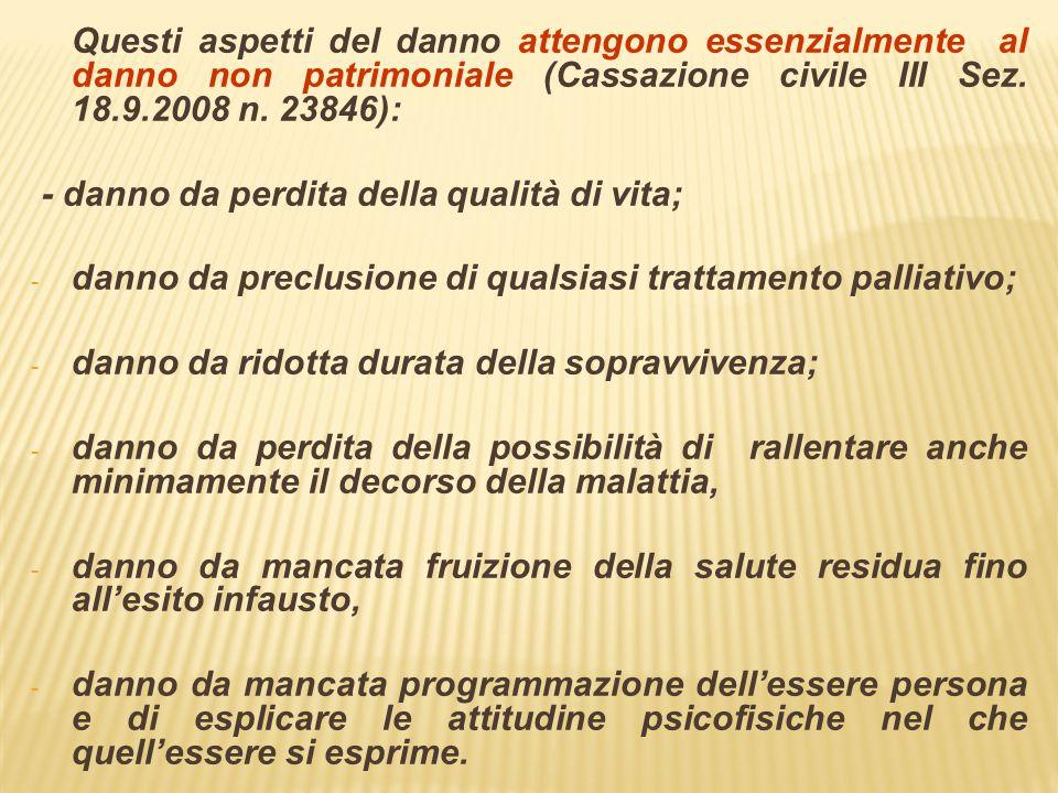 Questi aspetti del danno attengono essenzialmente al danno non patrimoniale (Cassazione civile III Sez. 18.9.2008 n. 23846): - danno da perdita della