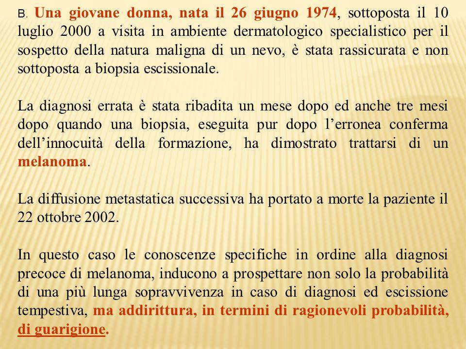 B. Una giovane donna, nata il 26 giugno 1974, sottoposta il 10 luglio 2000 a visita in ambiente dermatologico specialistico per il sospetto della natu