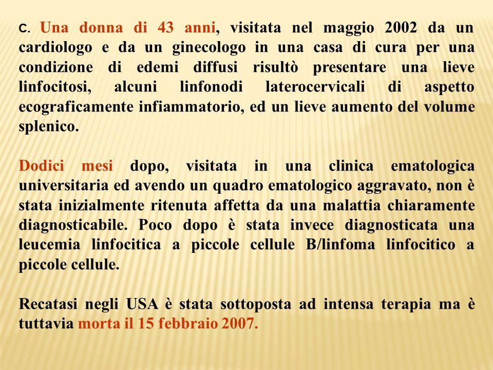 C. Una donna di 43 anni, visitata nel maggio 2002 da un cardiologo e da un ginecologo in una casa di cura per una condizione di edemi diffusi risultò