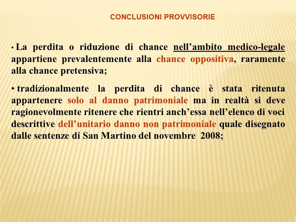 CONCLUSIONI PROVVISORIE La perdita o riduzione di chance nell'ambito medico-legale appartiene prevalentemente alla chance oppositiva, raramente alla c