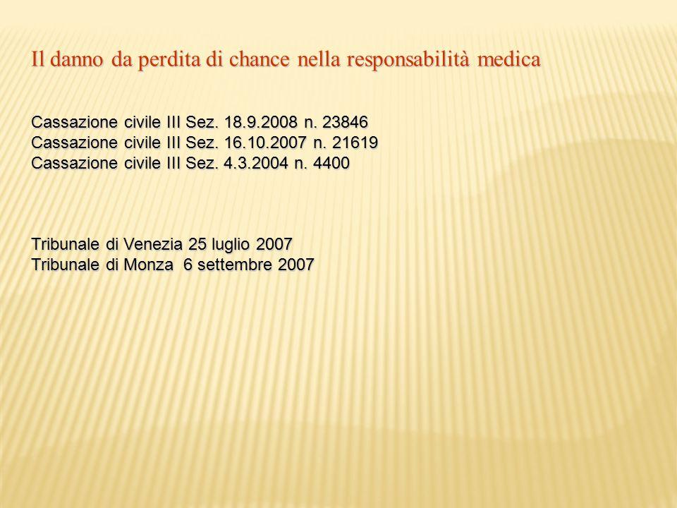 Il danno da perdita di chance nella responsabilità medica Cassazione civile III Sez. 18.9.2008 n. 23846 Cassazione civile III Sez. 16.10.2007 n. 21619