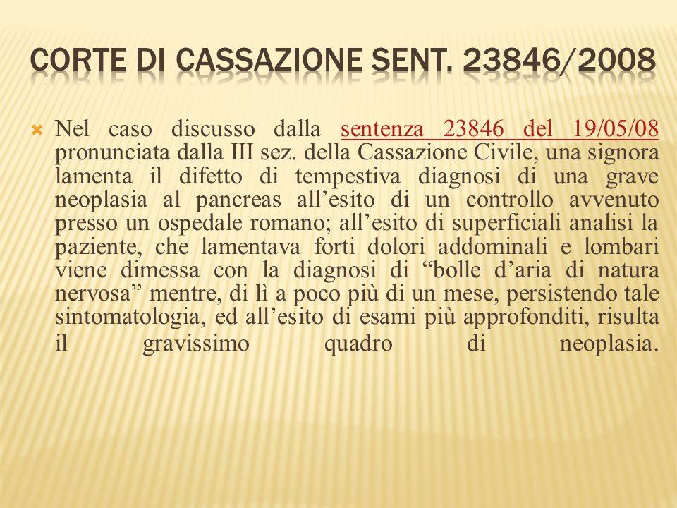  Nel caso discusso dalla sentenza 23846 del 19/05/08 pronunciata dalla III sez. della Cassazione Civile, una signora lamenta il difetto di tempestiva