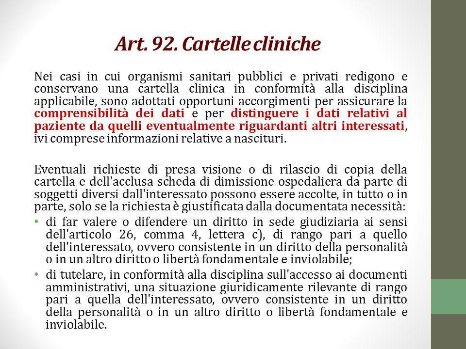 Art. 92. Cartelle cliniche Nei casi in cui organismi sanitari pubblici e privati redigono e conservano una cartella clinica in conformità alla discipl