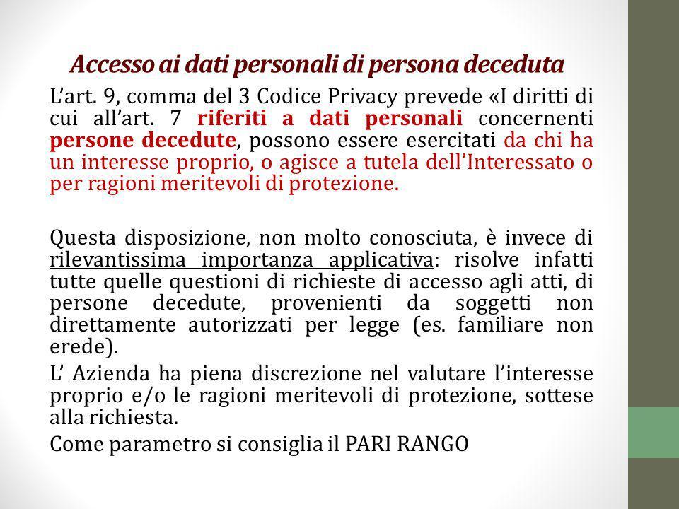 Accesso ai dati personali di persona deceduta L'art. 9, comma del 3 Codice Privacy prevede «I diritti di cui all'art. 7 riferiti a dati personali conc