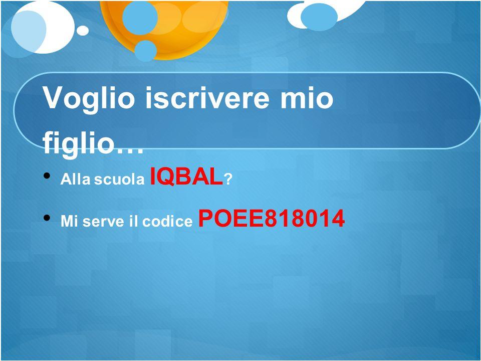 Voglio iscrivere mio figlio… Alla scuola IQBAL ? Mi serve il codice POEE818014