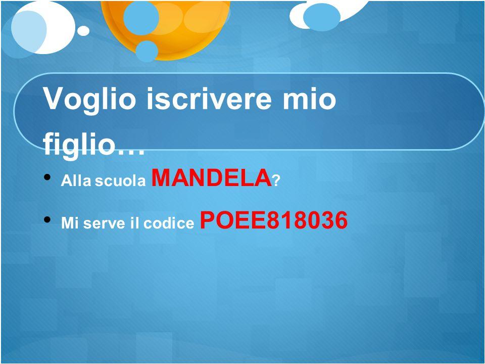 Voglio iscrivere mio figlio… Alla scuola MANDELA ? Mi serve il codice POEE818036