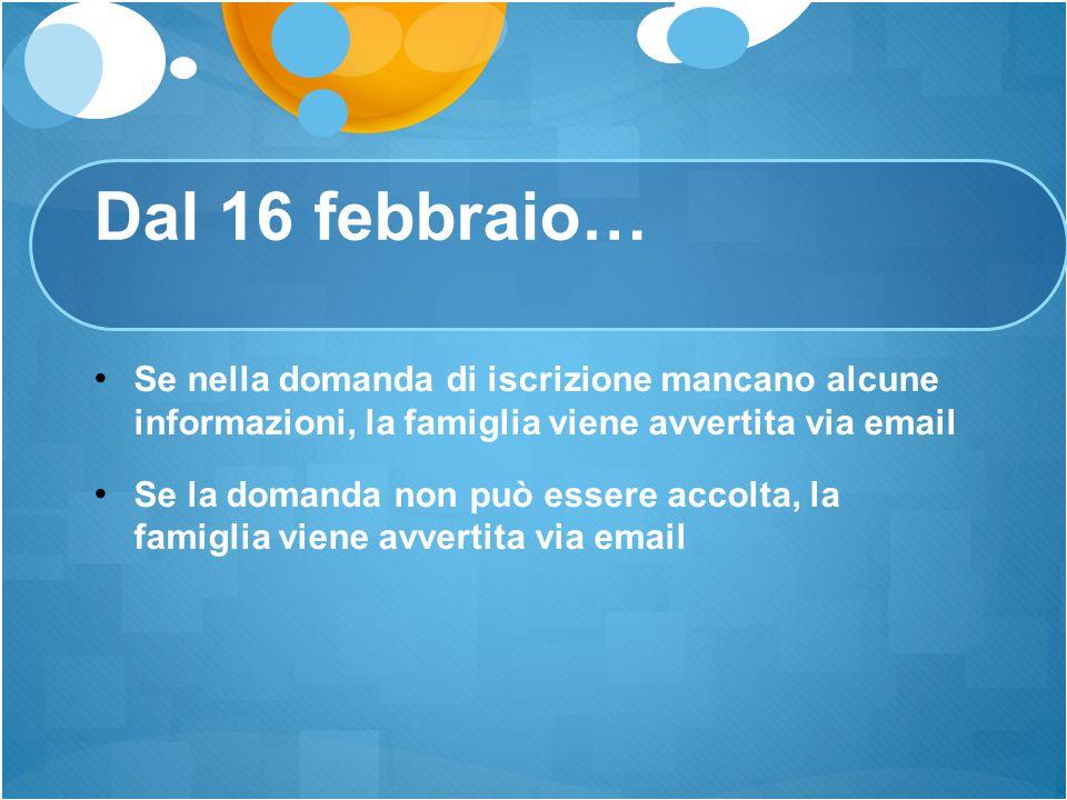 Dal 16 febbraio… Se nella domanda di iscrizione mancano alcune informazioni, la famiglia viene avvertita via email Se la domanda non può essere accolt