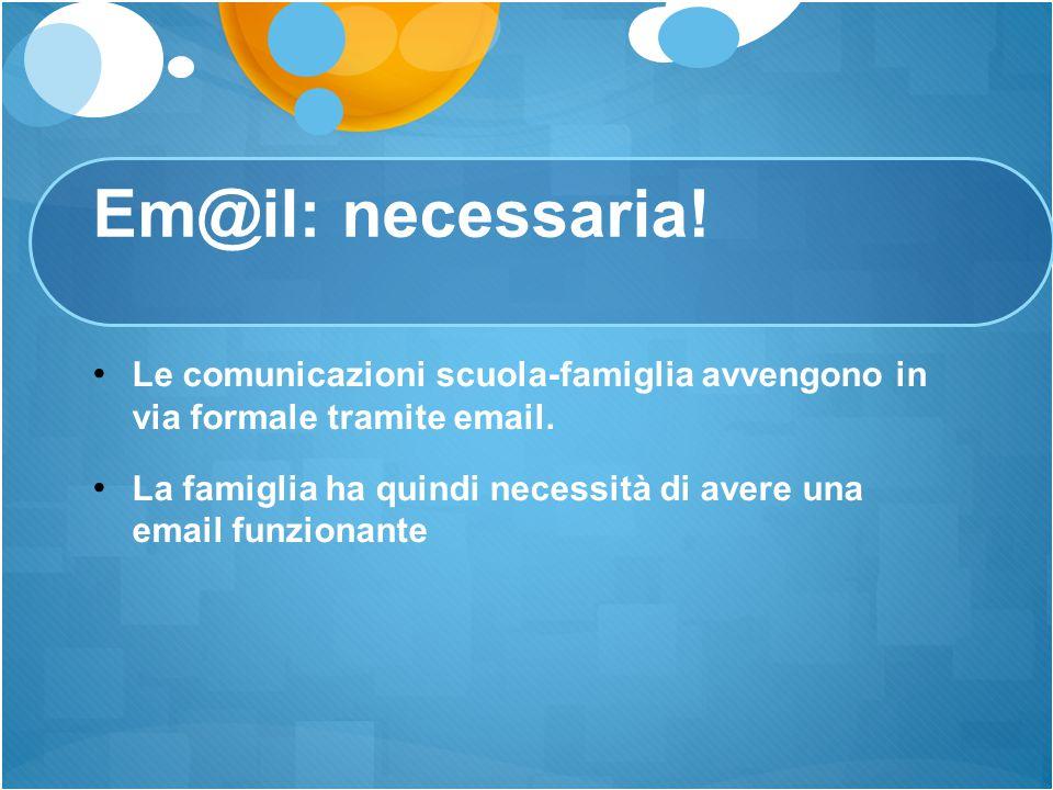 Em@il: necessaria! Le comunicazioni scuola-famiglia avvengono in via formale tramite email. La famiglia ha quindi necessità di avere una email funzion
