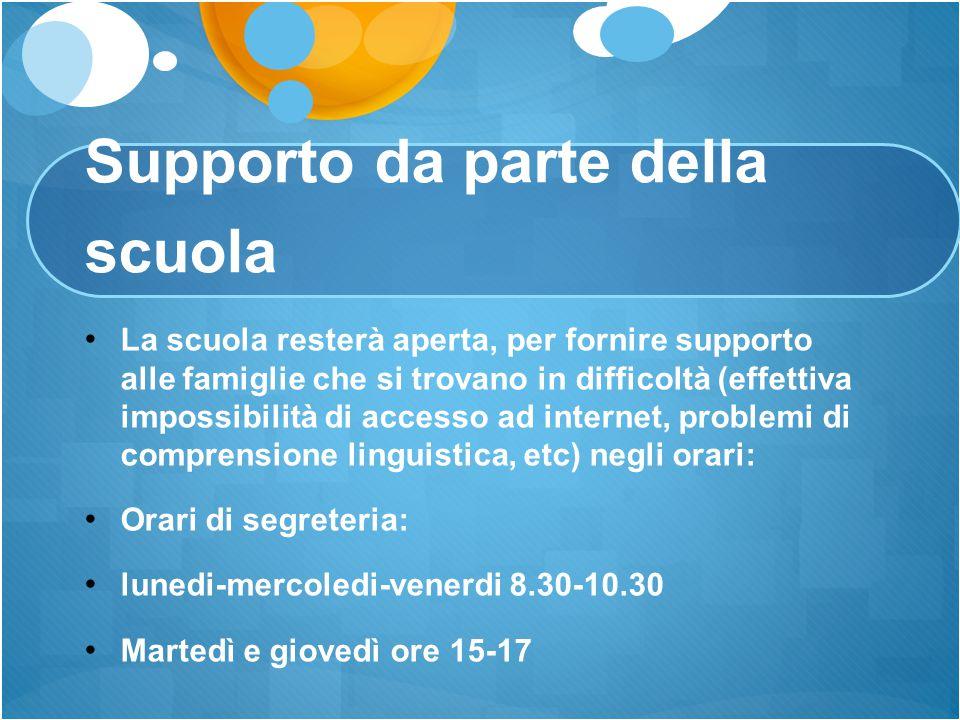 Supporto da parte della scuola La scuola resterà aperta, per fornire supporto alle famiglie che si trovano in difficoltà (effettiva impossibilità di a