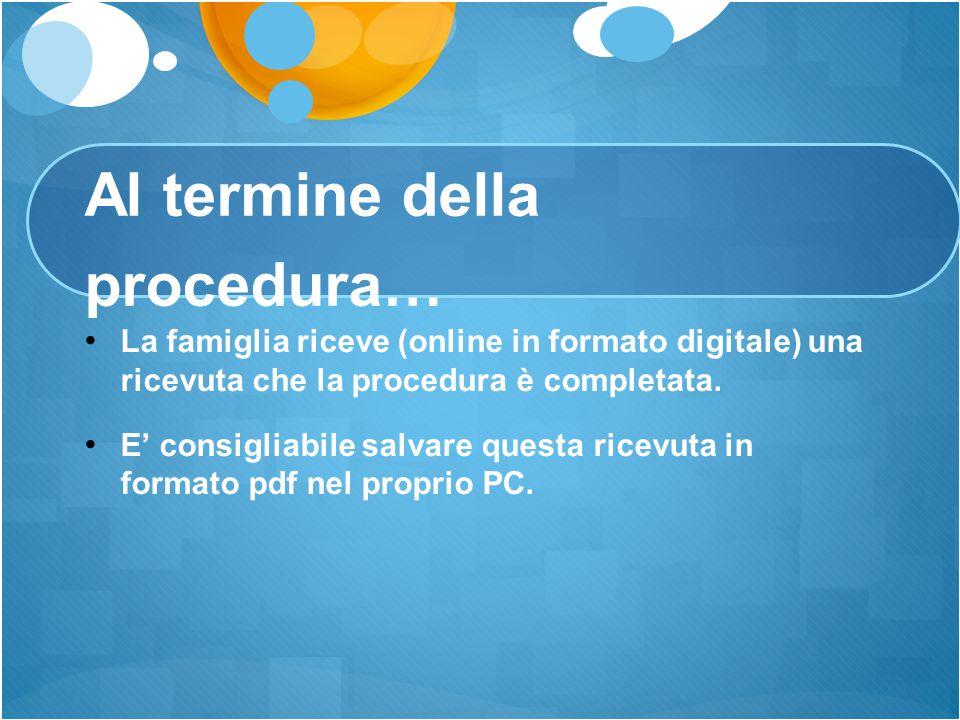 Al termine della procedura… La famiglia riceve (online in formato digitale) una ricevuta che la procedura è completata. E' consigliabile salvare quest