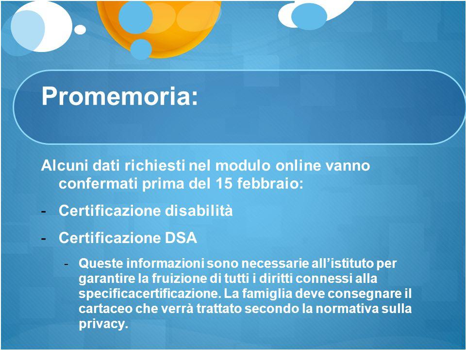 Promemoria: Alcuni dati richiesti nel modulo online vanno confermati prima del 15 febbraio:  Certificazione disabilità  Certificazione DSA  Queste