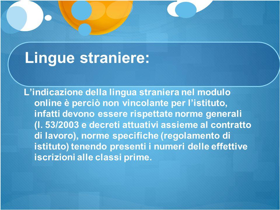 Lingue straniere: L'indicazione della lingua straniera nel modulo online è perciò non vincolante per l'istituto, infatti devono essere rispettate norm
