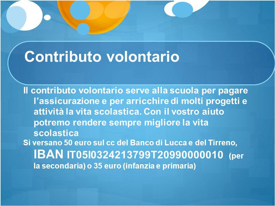 Contributo volontario Il contributo volontario serve alla scuola per pagare l'assicurazione e per arricchire di molti progetti e attività la vita scol