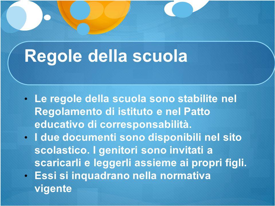 Regole della scuola Le regole della scuola sono stabilite nel Regolamento di istituto e nel Patto educativo di corresponsabilità. I due documenti sono