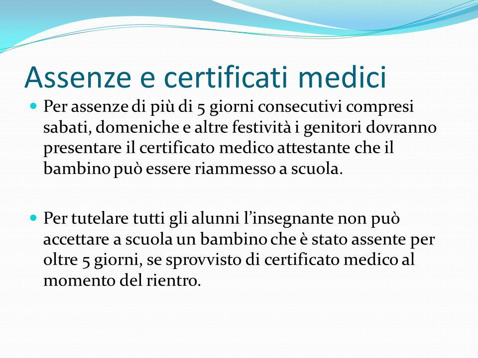 Assenze e certificati medici Per assenze di più di 5 giorni consecutivi compresi sabati, domeniche e altre festività i genitori dovranno presentare il