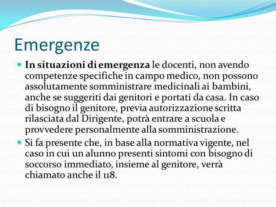Emergenze In situazioni di emergenza le docenti, non avendo competenze specifiche in campo medico, non possono assolutamente somministrare medicinali